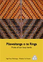Pūawaitanga o te Ringa - Fruits of our busy hands