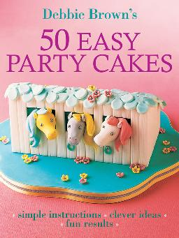 Cover of 'Debbie Brown's 50 Easy Party Cakes' - ebook