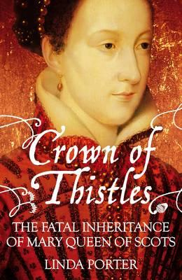 Cover of Crown of Thistles: The Fatal Inheritance of Mary Queen of Scots.