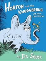 Cover of 'Horton and the Kwuggerbug and More Lost Stories'