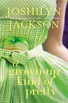 Cover of A grown–up kind of pretty by Joshilyn Jackson