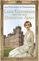 Cover of Lady Catherine and the Real Downton Abbey