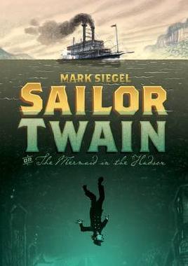 Sailor Twain, or The Mermaid in the Hudson by Mark Siegel, cover