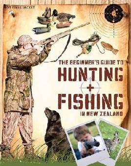 Cover of The Beginner's guide to hunting and fishing in New Zealand