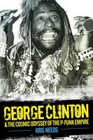 Cover of 'George Clinton & the Cosmic Odyssey of the P-Funk Empire'