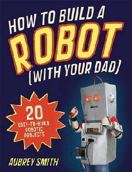 Cover of How to build a robot by Aubrey Smith