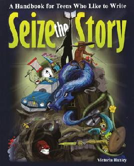 Cover of Seize the Story: A Handbook for Teens Who Like To Write